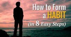 Tired of setting goals and failing? If you want to know how to form a new habit, that will actually last, then you need to understand 8 simple steps.