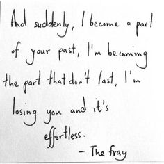 Effortless. You're slowly drifting away with seemingly no effort to stay. And I'm powerless to stop you.
