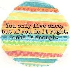 One Life, Live it up.