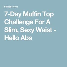 7-Day Muffin Top Challenge For A Slim, Sexy Waist - Hello Abs