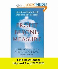 Profit Beyond Measure Extraordinary Results through Attention to Work and People (9780684836676) H. Thomas Johnson, Anders Broms, Peter M. Senge , ISBN-10: 068483667X  , ISBN-13: 978-0684836676 ,  , tutorials , pdf , ebook , torrent , downloads , rapidshare , filesonic , hotfile , megaupload , fileserve