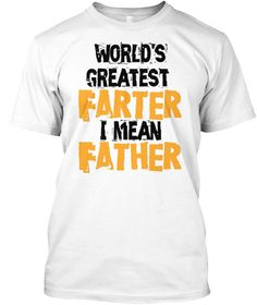 Discover World's Greatest Farter I Mean Father T-Shirt from Father Day T Shirt, a custom product made just for you by Teespring. Cool Tee Shirts, Father's Day T Shirts, Funny Tee Shirts, Cool Tees, Get Paid For Surveys, Get Paid To Shop, Black And White T Shirts, Christmas Games, French Bulldogs