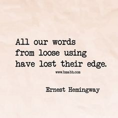 All Our Words From Loose Using Have Lost Their Edge