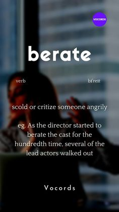 scold or critize someone angrily eg. As the director started to berate the cast for the hundredth time, several of the lead actors walked out Interesting English Words, Learn English Words, English Phrases, English Grammar, English Language, Weird Words, New Words, Cool Words, Good Vocabulary Words