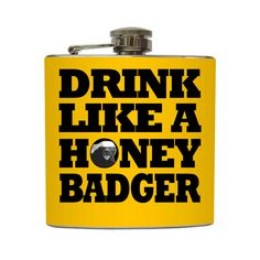 Drink Like A Honey Badger Flask Funny Don't Care Custom Color Background Drink Up Stainless Steel 8 oz or 6 oz Liquor Hip Flask LC-1129. $20.00, via Etsy.    @Hilary S S Kelly somebody's birthday is coming up...