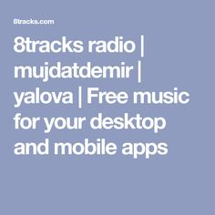 8tracks radio | mujdatdemir | yalova | Free music for your desktop and mobile apps