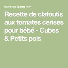 Recette de clafoutis aux tomates cerises pour bébé - Cubes & Petits pois