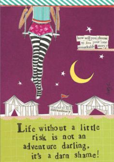 Life without a little risk is not an adventure darling, it's a darn shame -Curly Girl Design