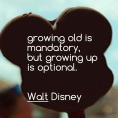 growing old is mandatory but growing up is optional life quotes quotes quote disney life quote walt disney disney quotes Life Quotes Love, Cute Quotes, Great Quotes, Inspirational Quotes, Kid At Heart Quotes, Quotes On Art, Wisdom Quotes, Appreciate Life Quotes, Your Amazing Quotes