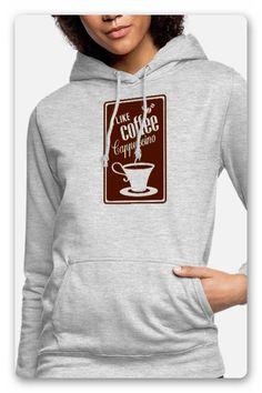 """EINE TASSE KAFFEE MIT DEM TEXT """"I LIKE COFFEE CAPPUCCINO"""",  DU LIEBST KAFFEE KLATSCH IM KAFFEEHAUS UND KAFFEE TRINKEN IST  DIR AUCH NICHT FREMD, DANN IST DAS T-SHIRT DAS RICHTIGE FÜR DICH. CAPPUCCINO Pullover, Hoodies, Sweatshirts, Sweaters, T Shirt, Fashion, Drinking Coffee, Cup Of Coffee, Gossip"""