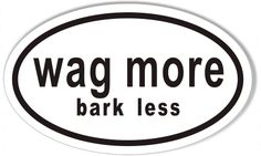 wag more bark less Euro Oval Sticker 3x5 $4.95