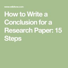How to Write a Conclusion for a Research Paper     Steps