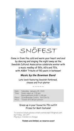 Enjoy a fabulous evening of entertainment, dancing and singing on Saturday, January 25th, 2020 at the Swedish Cultural Association's annual  Snöfest - Winter Celebration!  This will be a wonderful way to warm your heart and soul during our beautiful winter season.   Tickets $15/each & are limited, svenskclub17@gmail.com