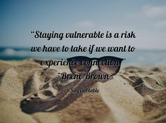 "Quotes about ""Staying vulnerable is a risk we have to take if we want to experience connection."" ~Brené Brown  with images background, share as cover photos, profile pictures on WhatsApp, Facebook and Instagram or HD wallpaper - Best quotes"