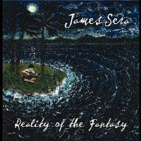 New Age Instrumental Review: James Sera-Reality of the Fantasy  James Sera captures every emotion in this enigmatic debut album. Centered around his feelings regarding his brother's bout with debilitating MS, this colorful guitar music rolls seamlessly through life's frustrations and pressures, giving voice to the inner longings of the heart.