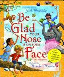 Be glad your nose is on your face and other poems by Jack Prelutsky