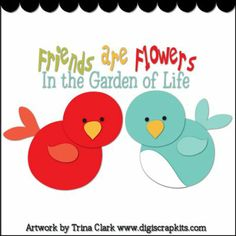 Friends are Flowers 1 - Cutting File : Digital Scrapbook Kits, Cute Clip Art, Cutting Files, Trina Clark, Instant downloads, commercial use allowed, great prices.