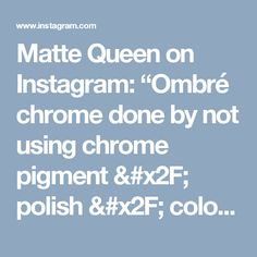 """Matte Queen on Instagram: """"Ombré chrome done by not using chrome pigment / polish / color powder / air brush or gel 😜"""""""