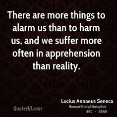 Apprehension Quotes   ... to harm us, and we suffer more often in apprehension than reality