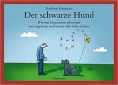 Der schwarze Hund. Wie man Depressionen überwindet und Angehörige und Freunde dabei helfen können: Amazon.de: Matthew Johnstone: Bücher