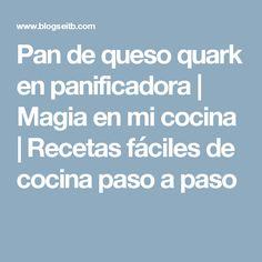 Pan de queso quark en panificadora | Magia en mi cocina | Recetas fáciles de cocina paso a paso