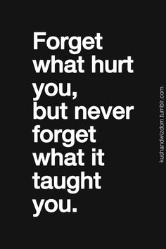 Forget the pain but not the lessons