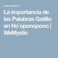 La importancia de las Palabras Gatillo en Ho`oponopono | WeMystic