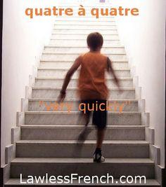"Quatre à quatre = ""Very quickly""   https://www.lawlessfrench.com/expressions/quatre-a-quatre/  #frenchexpression #learnfrench #fle #french"