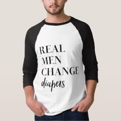 Real Men Change Diapers quote T-Shirt
