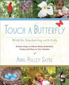 Touch a Butterfly: Wildlife Gardening with Kids--Simple Ways to Attract Birds, Butterflies, Toads, and More to Your Garden | IndieBound