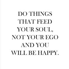 Feed your soul, not your ego