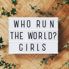 This picture illustrates feminism because it draws back to a song 'Run the World (Girls)' by Beyonce. The quote in this picture, just like the song, calls for women empowerment in our society.