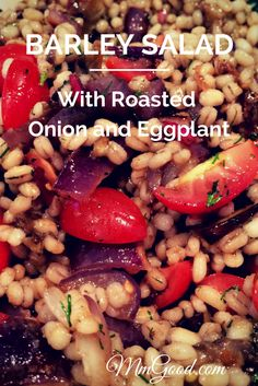 If you love barley salad you will love this salad!  This is the best side dish for the summer! Roasted eggplant and onion just enhance the barley and tomatoes. It's perfect for picnics or for a BBQ | MmGood.com