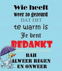 Wie heeft weer zo gezeurd dat het te warm is ... I Laughed, Lol, Funny, Quotes, How To Make, Looney Tunes, Laughing, Quotations, Qoutes