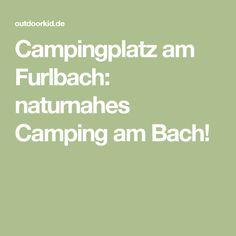 Campingplatz am Furlbach: naturnahes Camping am Bach!