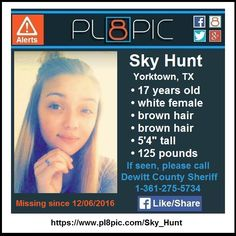 """Police in Dewitt County, Texas need your help finding 17 year old Sky Hunt. Sky was last seen in Yorktown, Texas on Tuesday, December 6, 2016. Sky is described as a white female with brown hair and brown eyes, 5'4"""" tall, and weighing 125 pounds. In addition, Sky might wear glasses. <p>"""