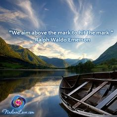 """We aim above the mark to hit the mark."" - Ralph Waldo Emerson http://NadineLove.com"