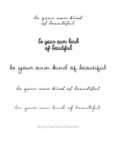 Cursive tattoo variations - Quote - Be your own kind of beautiful. Más