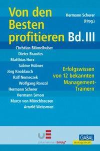 Hermann Scherer: Von den Besten profitieren III Erfolgswissen von 12 bekannten Management-Experten