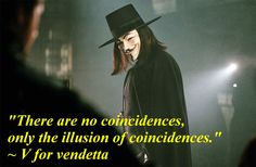 There are no coincidences, only the illusion of coincidences.~v for vendetta Movie Quotes, Life Quotes, Writing Quotes, V For Vendetta Quotes, V Pour Vendetta, The Fifth Of November, Motivational Quotes, Inspirational Quotes, Cinema