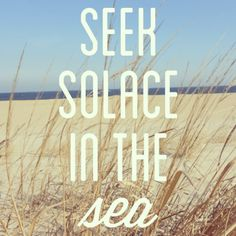 seek solace in the sea, i'm doing that this weekend! I Love The Beach, Beach Quotes, Beach Bum, My Happy Place, Sea Shells, Seaside, Sailing, Coastal, Waves
