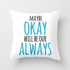 Maybe Okay Will Be Our Always - The Fault in Our Stars (John Green) Throw Pillow by Lauren Ward  - $20.00