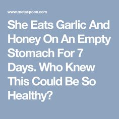 She Eats Garlic And Honey On An Empty Stomach For 7 Days. Who Knew This Could Be So Healthy?