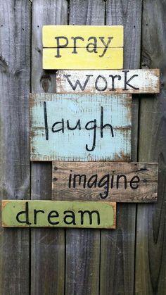 Pray Work Laugh Imagine Dream