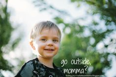 """go outside, momma? -  why going outside matters more than the dishes and all that other """"urgent"""" stuff. {at finding joy}"""