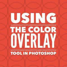 Using the Color Overlay Tool in Photoshop