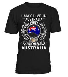 I May Live in Australia But I Was Made in Australia #Australia