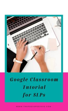 Google Classroom Tutorial for SLPs: speech therapy tutorial for distance learning