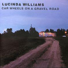 Lucinda Williams, Car Wheels. (Maybe the greatest album ever.)