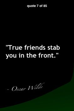 True friends stab you in the front - Oscar Wilde Super Quotes, Great Quotes, Quotes To Live By, Inspirational Quotes, Motivational, Book Quotes, Words Quotes, Me Quotes, Library Quotes